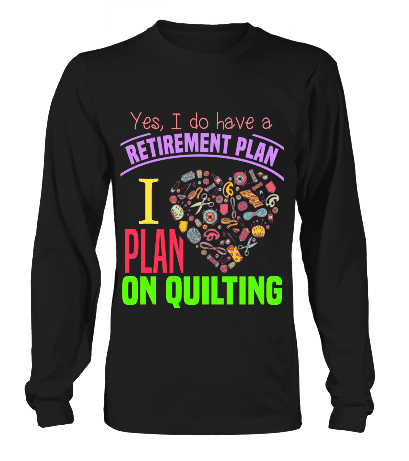 Quilting Retirement Plan Shirt - I Love Quilting Forever - 6