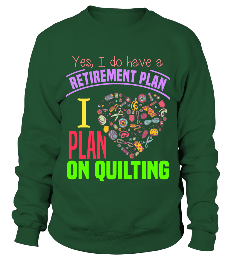 Quilting Retirement Plan Shirt - I Love Quilting Forever - 14