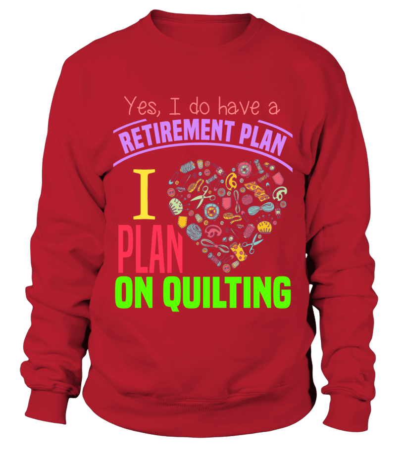 Quilting Retirement Plan Shirt - I Love Quilting Forever - 11