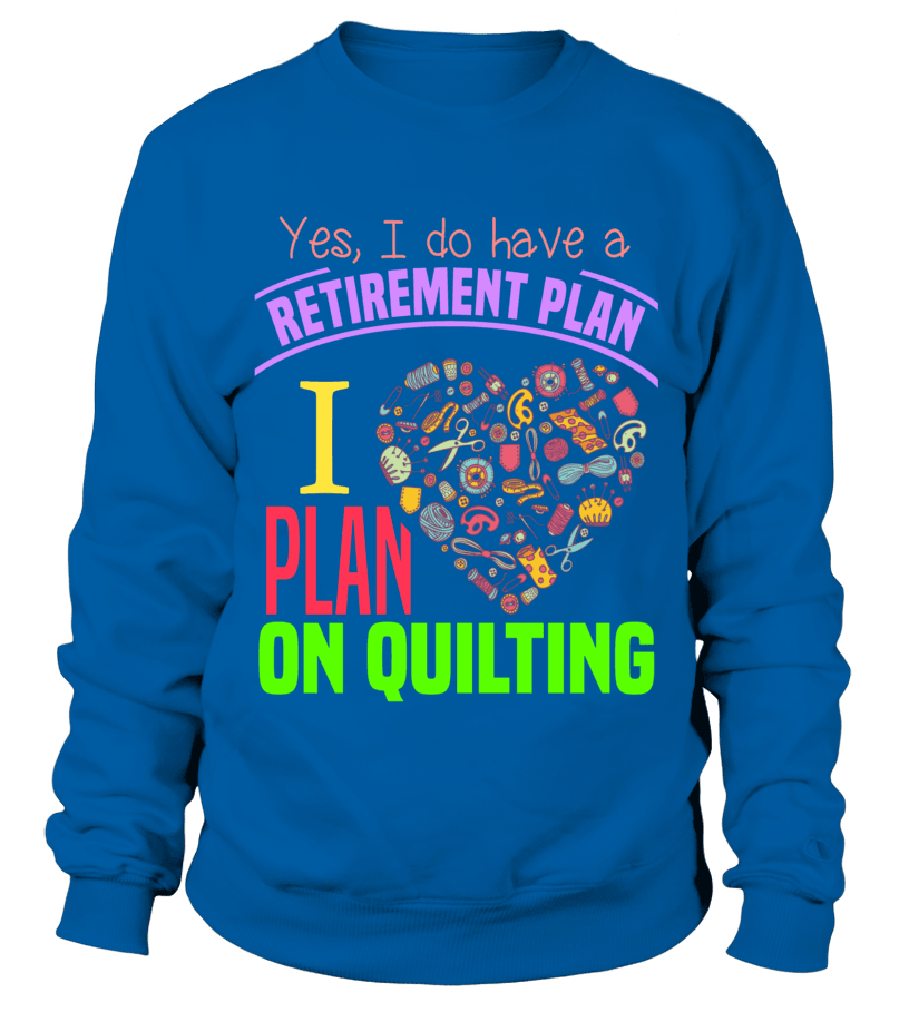 Quilting Retirement Plan Shirt - I Love Quilting Forever - 16