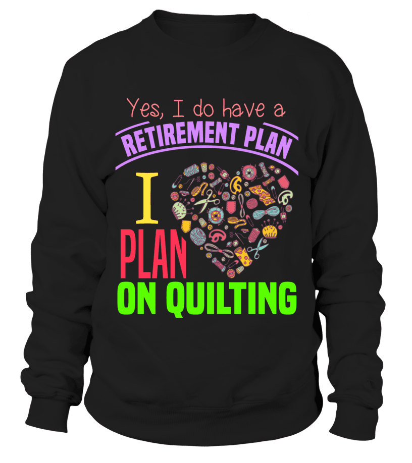 Quilting Retirement Plan Shirt - I Love Quilting Forever - 7