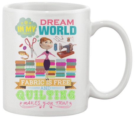 Quilting Dream Mug - I Love Quilting Forever