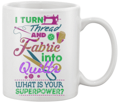 Quilting Superpower 2 Mug - I Love Quilting Forever