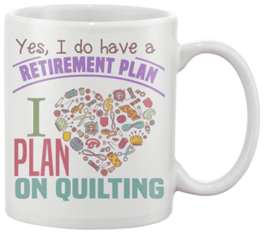 Quilting Retirement Plan Mug - I Love Quilting Forever