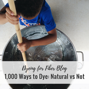 1000 Ways to Dye: Natural versus Not