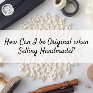 How Can I Be Original When Selling Handmade?