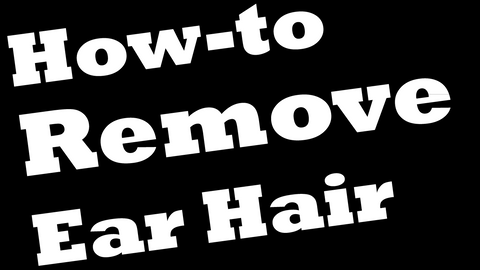 How do you Remove Ear Hair?