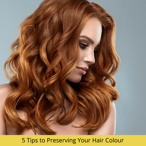 5 Tips to Preserving Your Hair Colour
