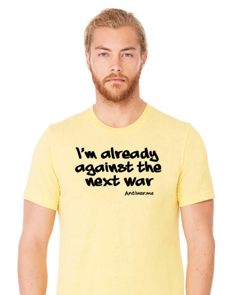 Against the Next War - Unisex Edition - Heather Yellow Gold