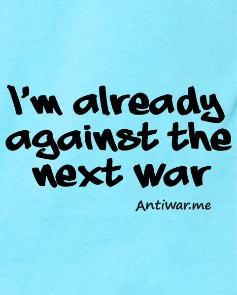 Against the Next War - Unisex Edition - Turquoise