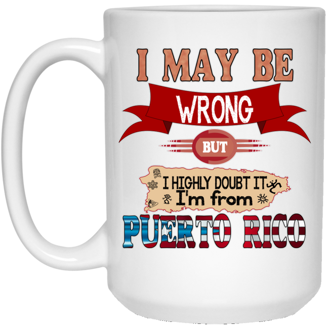 My Be Wrong But Doubt It - 15 oz. White Mug - Puerto Rican Pride