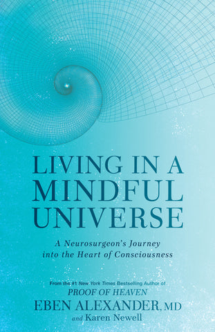 Living in a Mindful Universe by Eben Alexander MD and Karen Newell