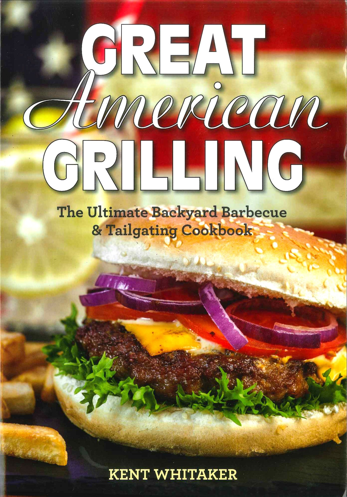 Great American Grilling by Kent Whitaker - Signed!