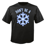 DON'T BE A SNOWFLAKE T Shirt