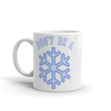 DON'T BE A SNOWFLAKE  Mug