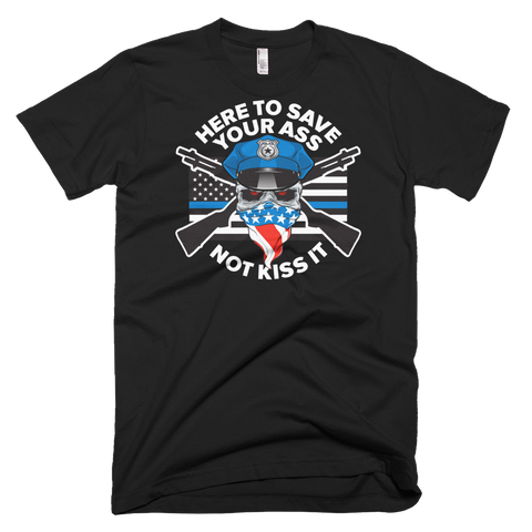 Here to Save Your Ass T-Shirt