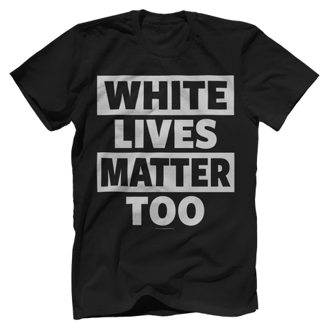 WHITE LIVES MATTER TOO TEE