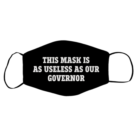 THIS MASK IS USELESS AS OUR GOVERNOR MASK