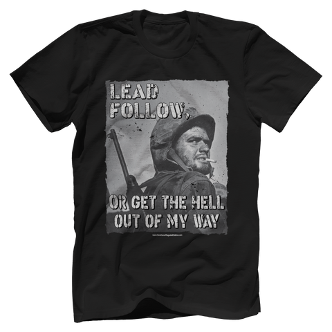 Follow, Lead Or Get The Hell Out Of The Way Tee
