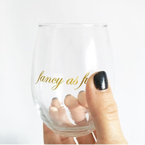 'fancy as f' wine glass