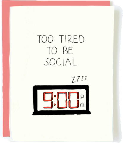 too tired to be social card - Apple & Oak