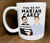 you're my mariah carey mug