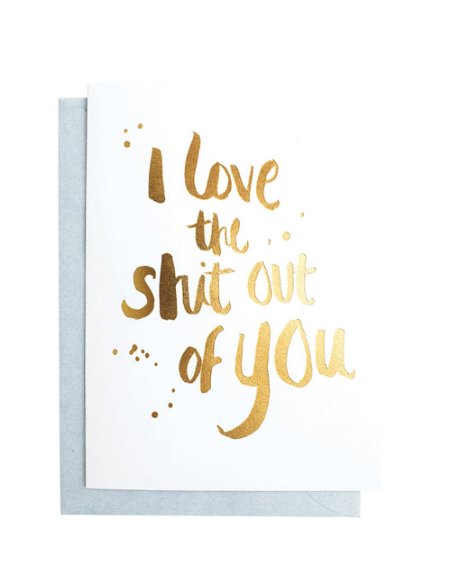 I love the shit out of you (Gold) Greeting Card