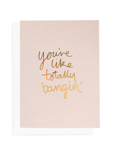 You're Like Totally Bangin Greeting Card | Blushing Confetti