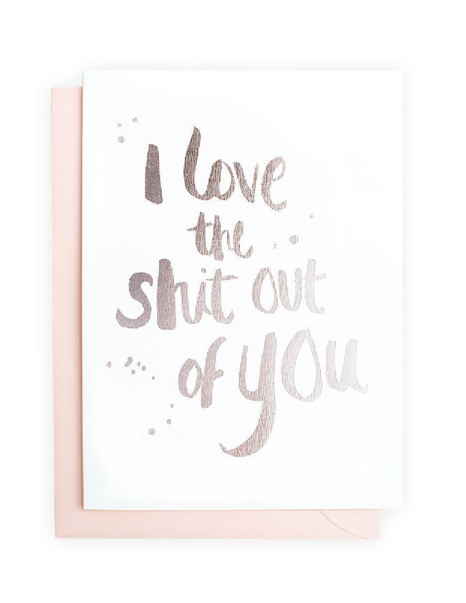 I love the shit out of you (Silver) Greeting Card | Blushing Confetti