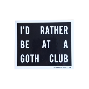 I'd Rather Be At A Goth Club Sticker