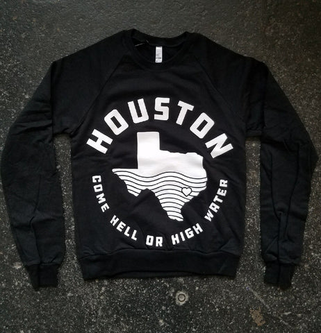 Houston - Hell or High Water Unisex SWEATSHIRT - 100% Profit Donated