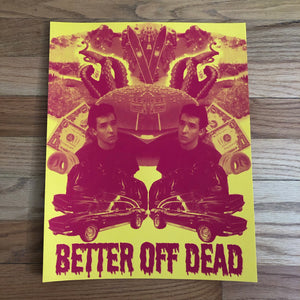 Better Off Dead Screen Print - 11x14 - Limited Edition