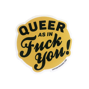 Queer as in Fuck You Sticker