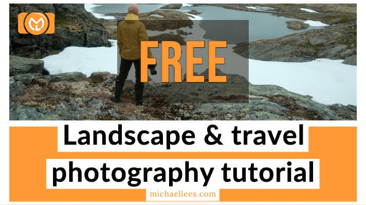 FREE - Landscape & Travel Photography Tutorial.