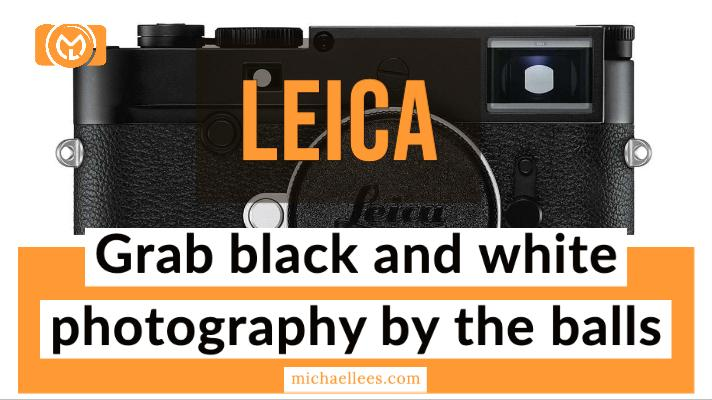 Leica grab black and white photography by the balls