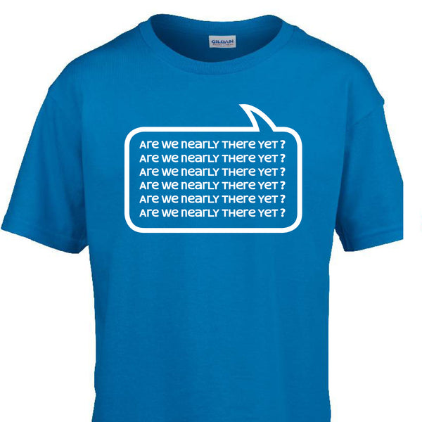 'Are we nearly there yet?' T-shirt