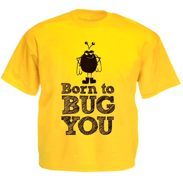 'Born to Bug You' T-shirt