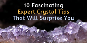 10 Fascinating Expert Crystal Tips That Will Surprise You