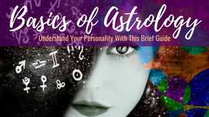 Basics of Astrology: Understand Your Personality With This Brief Guide
