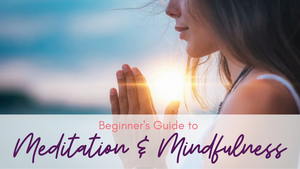 Beginner's Guide to Meditation & Mindfulness