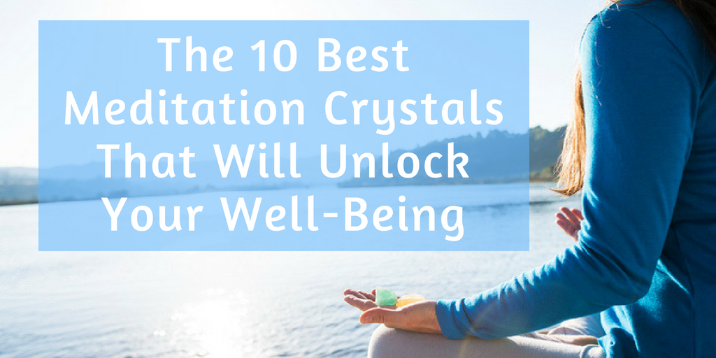 Best Meditation Crystals
