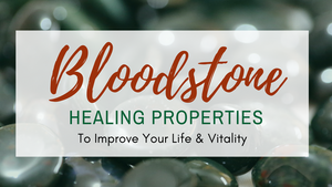 5 Bloodstone Healing Properties to Improve Your Life & Vitality