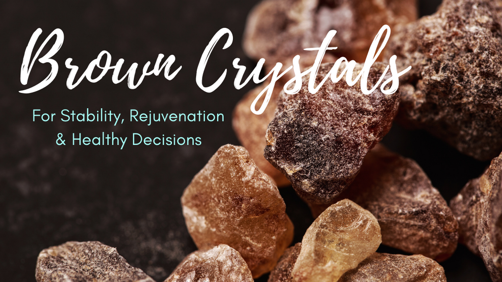Brown Crystals for Stability, Rejuvenation & Healthy Decisions