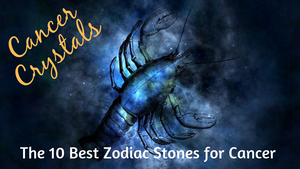 Cancer Crystals: The 10 Best Zodiac Stones for Cancer Sun Sign