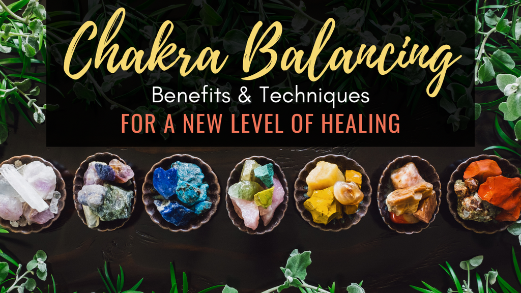 Chakra Balancing Benefits & Techniques for a New Level of Healing