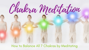 Chakra Meditation: How to Balance All 7 Chakras by Meditating