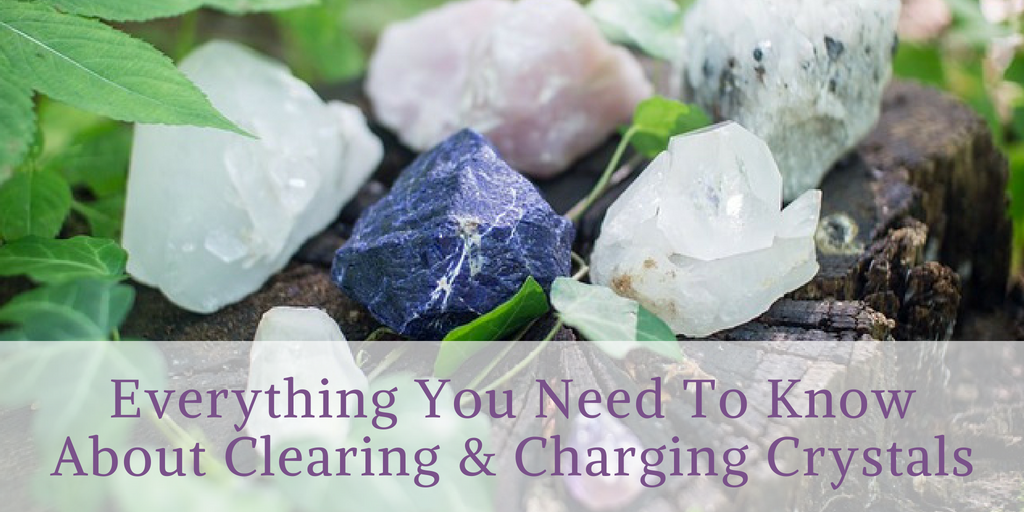 Everything You Need to Know About Clearing and Charging Crystals