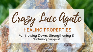 Crazy Lace Agate Healing Properties for Slowing Down, Strengthening & Nurturing Support