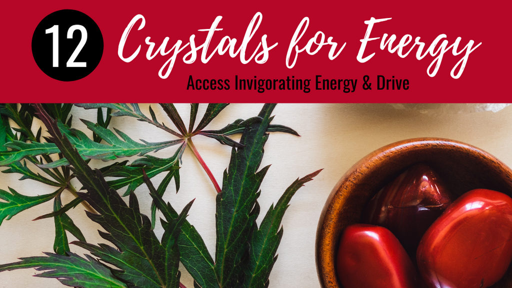 12 Crystals for Energy: Access Invigorating Energy & Drive