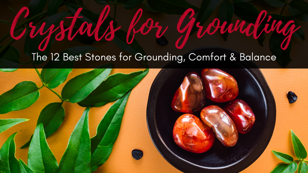 12 Best Crystals for Grounding, Comfort, and Balance